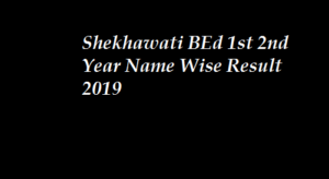 Shekhawati BEd 1st 2nd Year Name Wise Result 2019