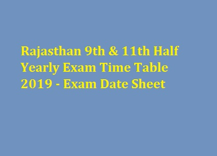 Rajasthan 9th & 11th Half Yearly Exam Time Table 2019