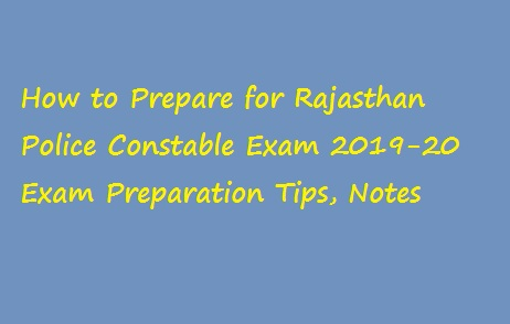 How to Prepare for Rajasthan Police Constable Exam 2019-20